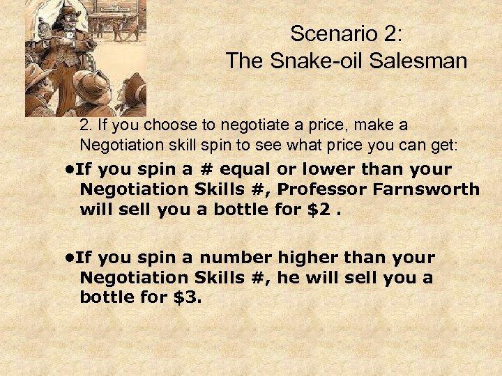 Scenario 2: The Snake-oil Salesman 2. If you choose to negotiate a price, make
