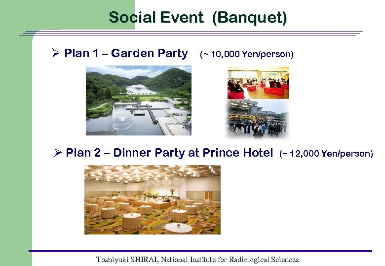 Social Event (Banquet) Ø Plan 1 – Garden Party (~ 10, 000 Yen/person) Ø