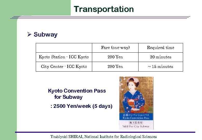 Transportation Ø Subway Fare (one-way) Required time Kyoto Station - ICC Kyoto 280 Yen