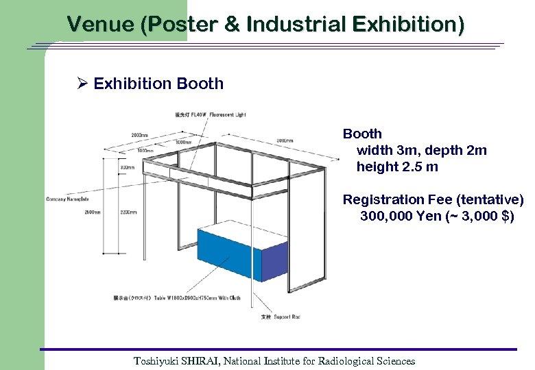 Venue (Poster & Industrial Exhibition) Ø Exhibition Booth width 3 m, depth 2 m