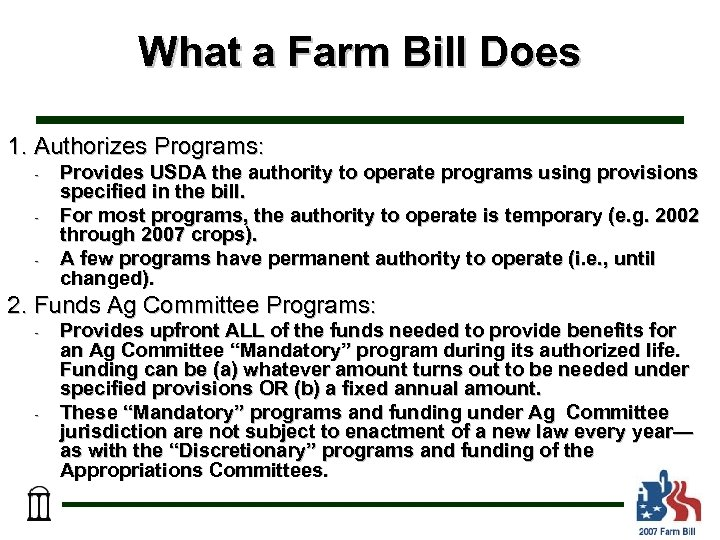 What a Farm Bill Does 1. Authorizes Programs: - Provides USDA the authority to