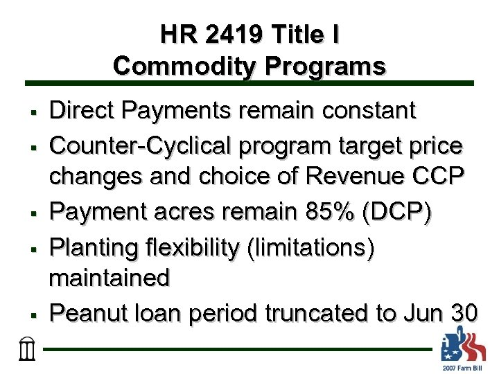 HR 2419 Title I Commodity Programs § § § Direct Payments remain constant Counter-Cyclical