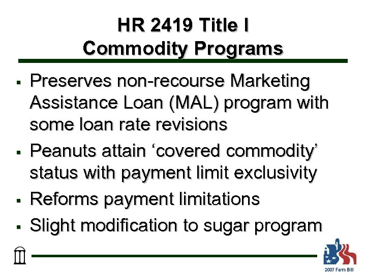 HR 2419 Title I Commodity Programs § § Preserves non-recourse Marketing Assistance Loan (MAL)