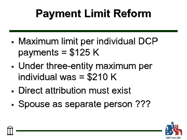 Payment Limit Reform § § Maximum limit per individual DCP payments = $125 K