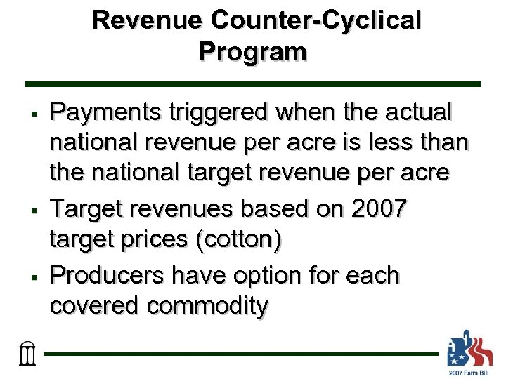 Revenue Counter-Cyclical Program § § § Payments triggered when the actual national revenue per