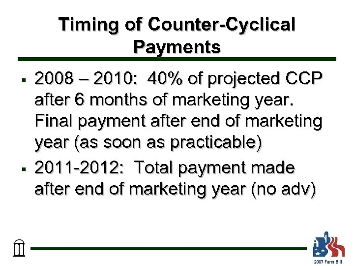 Timing of Counter-Cyclical Payments § § 2008 – 2010: 40% of projected CCP after