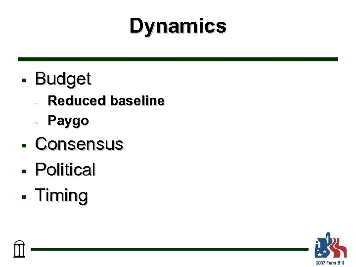 Dynamics § Budget - § § § Reduced baseline Paygo Consensus Political Timing