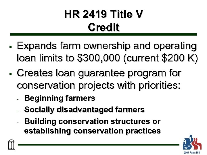 HR 2419 Title V Credit § § Expands farm ownership and operating loan limits