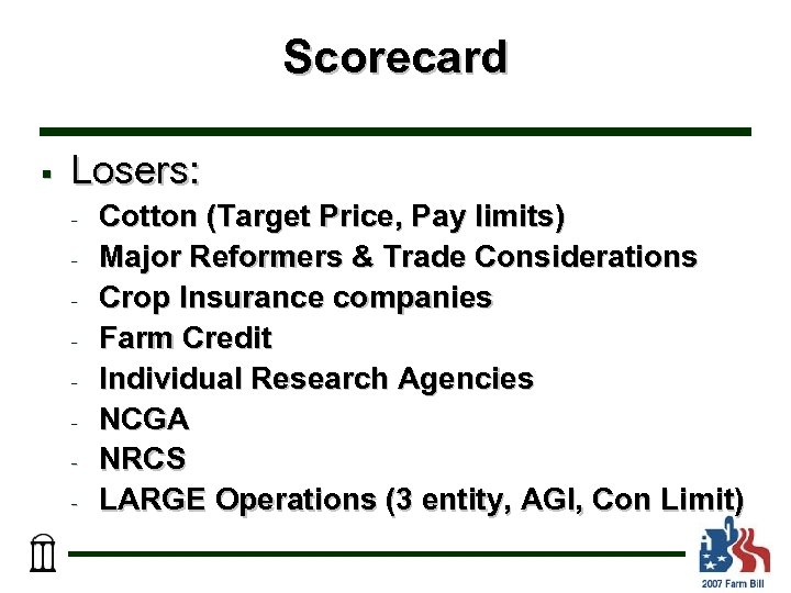 Scorecard § Losers: - Cotton (Target Price, Pay limits) Major Reformers & Trade Considerations