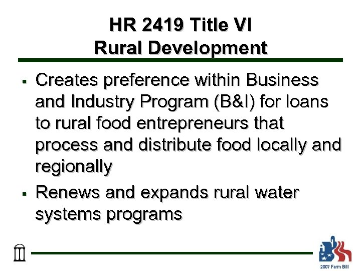 HR 2419 Title VI Rural Development § § Creates preference within Business and Industry