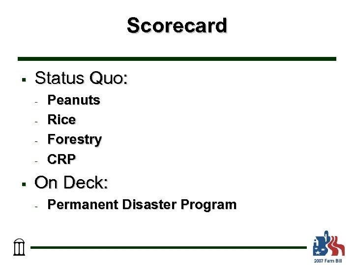 Scorecard § Status Quo: - § Peanuts Rice Forestry CRP On Deck: - Permanent
