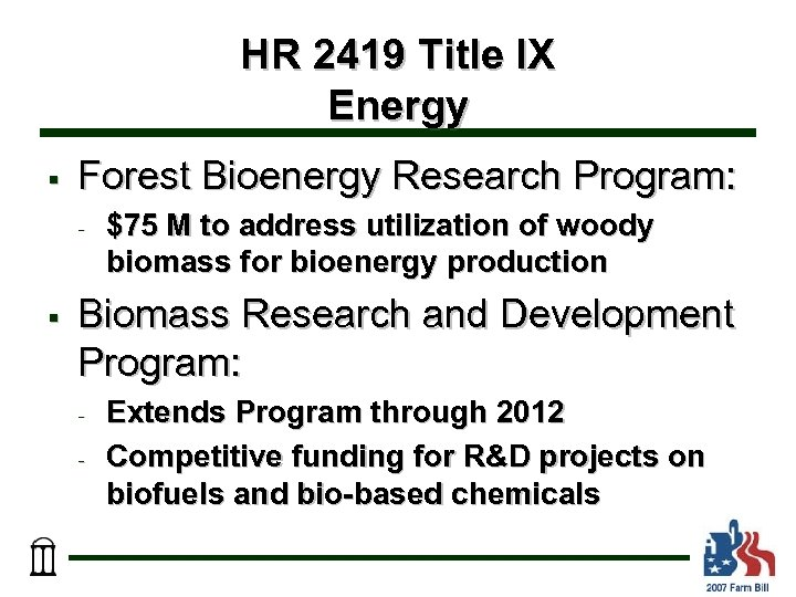 HR 2419 Title IX Energy § Forest Bioenergy Research Program: - § $75 M