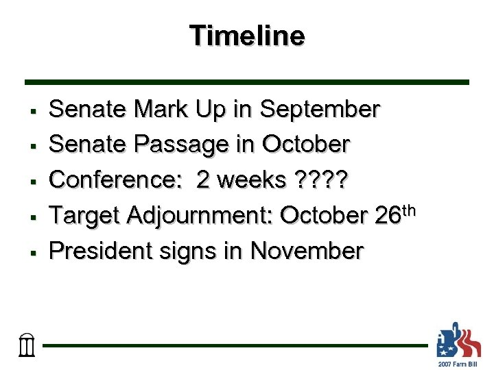 Timeline § § § Senate Mark Up in September Senate Passage in October Conference: