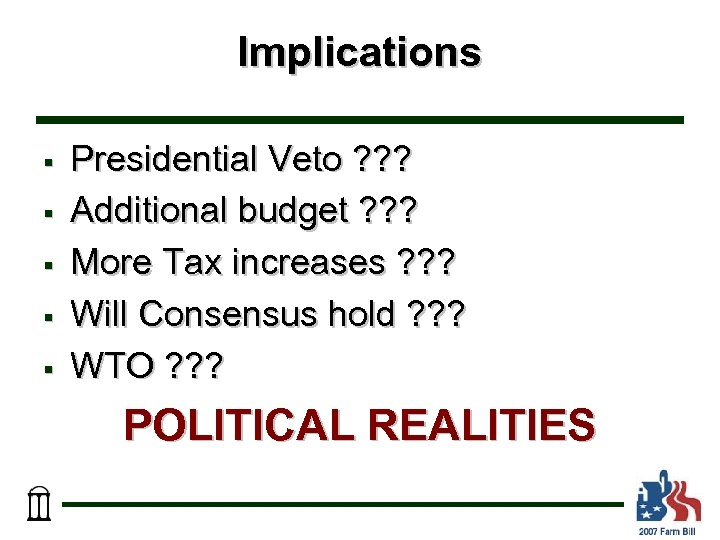 Implications § § § Presidential Veto ? ? ? Additional budget ? ? ?