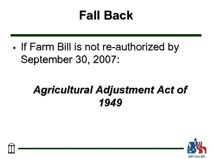 Fall Back § If Farm Bill is not re-authorized by September 30, 2007: Agricultural