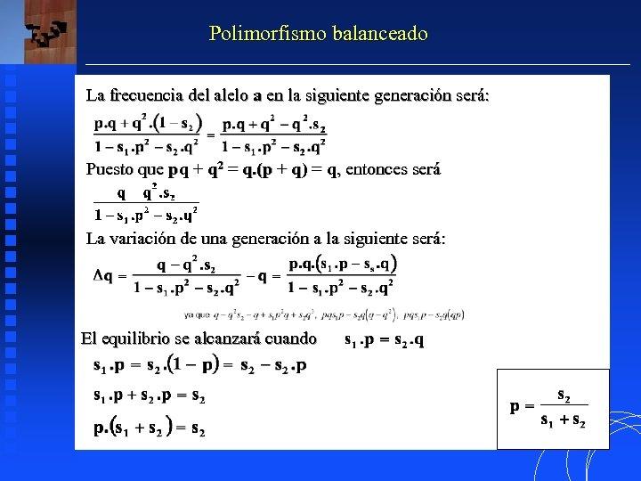 Polimorfismo balanceado La frecuencia del alelo a en la siguiente generación será: Puesto que