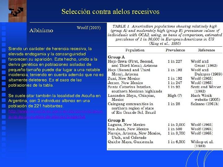 Selección contra alelos recesivos Albinismo Woolf (2005) Siendo un carácter de herencia recesiva, la