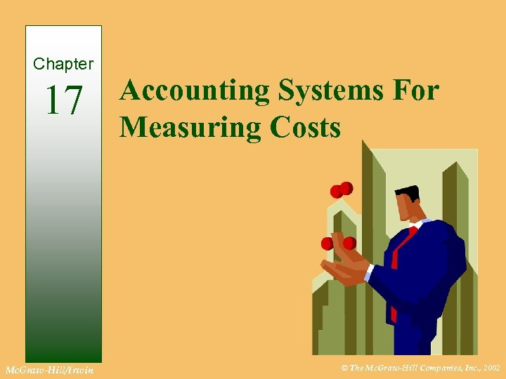 Chapter 17 Mc. Graw-Hill/Irwin Accounting Systems For Measuring Costs © The Mc. Graw-Hill Companies,