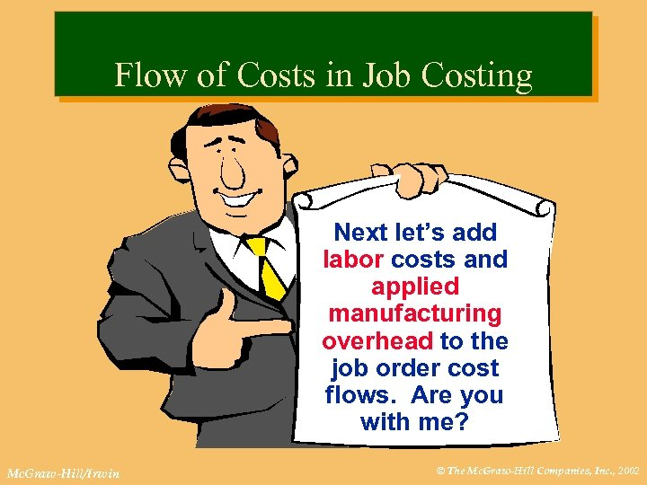 Flow of Costs in Job Costing Next let's add labor costs and applied manufacturing