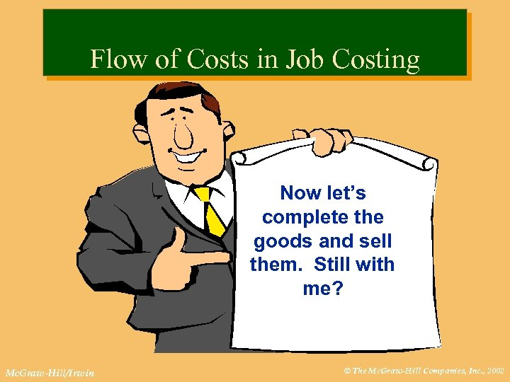 Flow of Costs in Job Costing Now let's complete the goods and sell them.