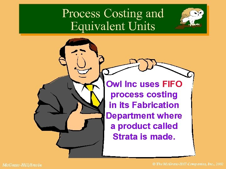 Process Costing and Equivalent Units Owl Inc uses FIFO process costing in its Fabrication