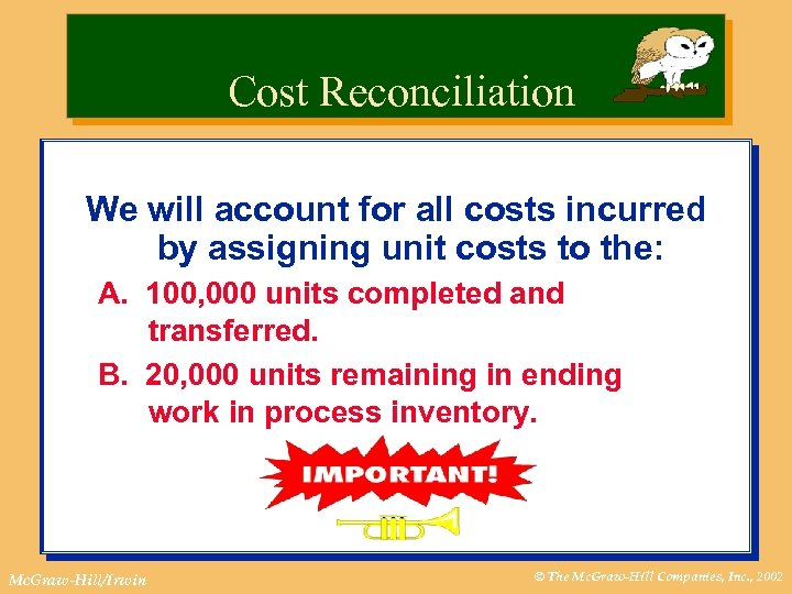 Cost Reconciliation We will account for all costs incurred by assigning unit costs to