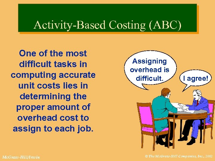 Activity-Based Costing (ABC) One of the most difficult tasks in computing accurate unit costs