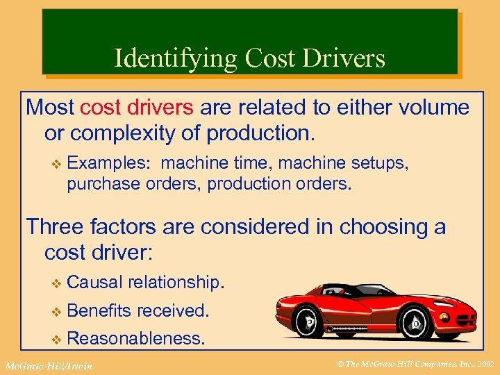 Identifying Cost Drivers Most cost drivers are related to either volume or complexity of