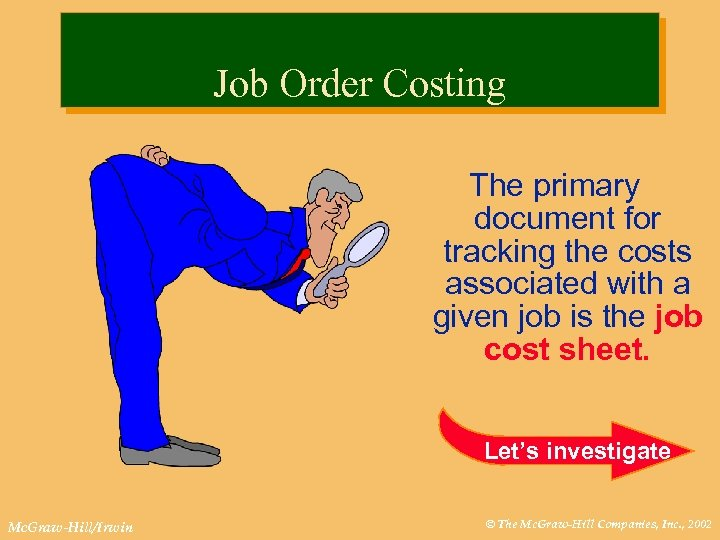 Job Order Costing The primary document for tracking the costs associated with a given