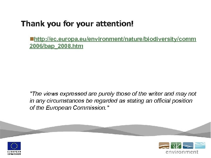 Thank you for your attention! nhttp: //ec. europa. eu/environment/nature/biodiversity/comm 2006/bap_2008. htm