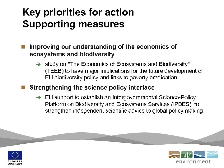 Key priorities for action Supporting measures n Improving our understanding of the economics of