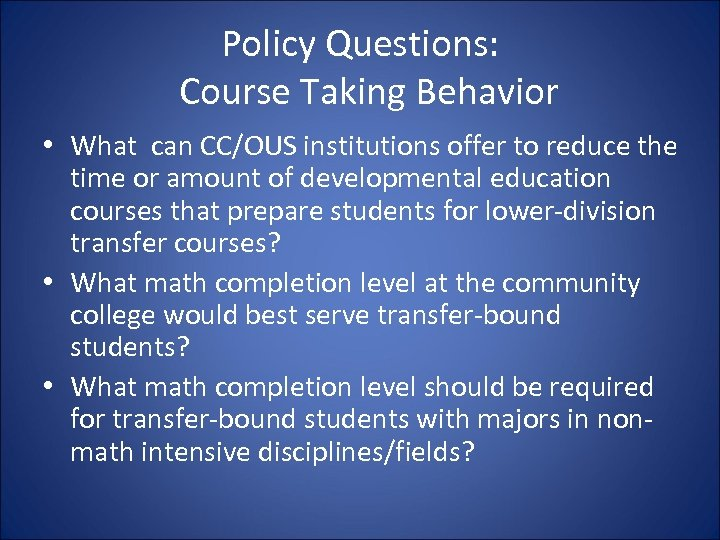 Policy Questions: Course Taking Behavior • What can CC/OUS institutions offer to reduce the
