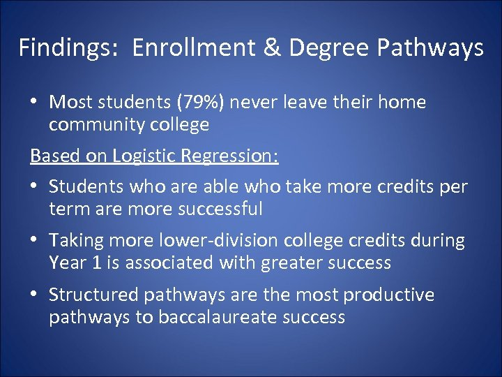 Findings: Enrollment & Degree Pathways • Most students (79%) never leave their home community