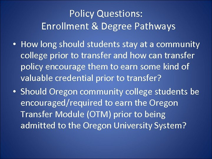Policy Questions: Enrollment & Degree Pathways • How long should students stay at a