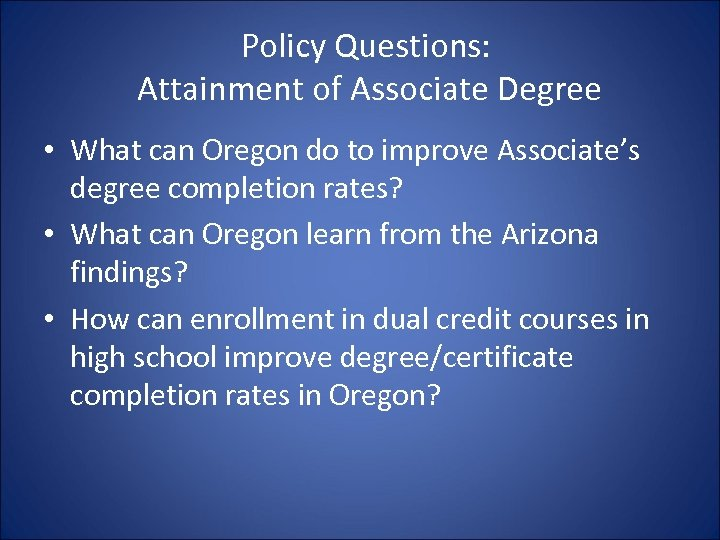 Policy Questions: Attainment of Associate Degree • What can Oregon do to improve Associate's