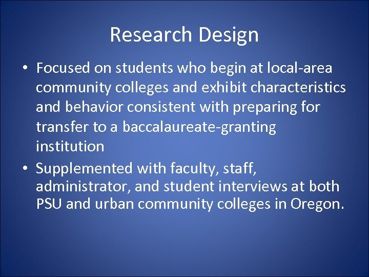 Research Design • Focused on students who begin at local-area community colleges and exhibit