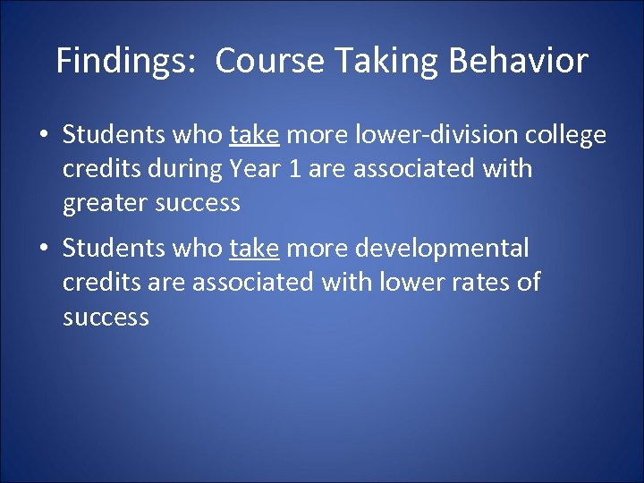 Findings: Course Taking Behavior • Students who take more lower-division college credits during Year