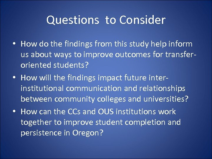 Questions to Consider • How do the findings from this study help inform us