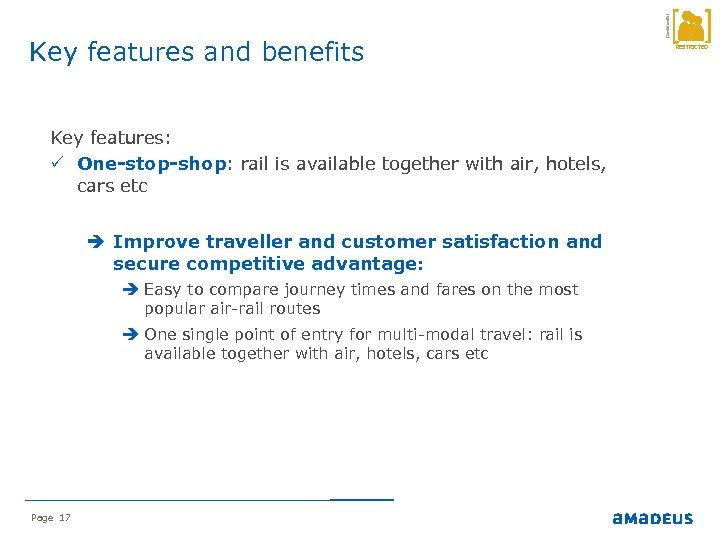 Key features: P One-stop-shop: rail is available together with air, hotels, cars etc Improve