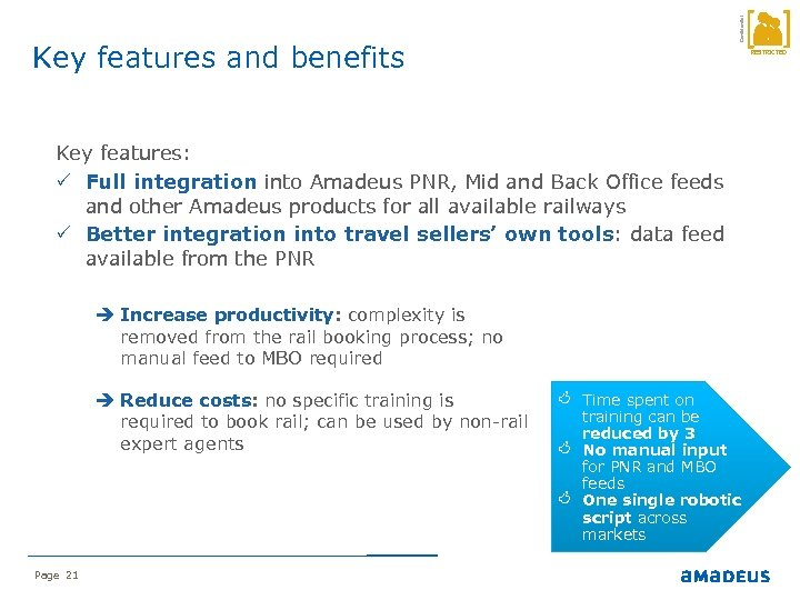 Confidential Key features and benefits RESTRICTED Key features: P Full integration into Amadeus PNR,