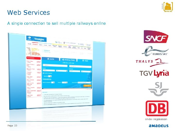 Confidential Web Services RESTRICTED A single connection to sell multiple railways online Under negotiation