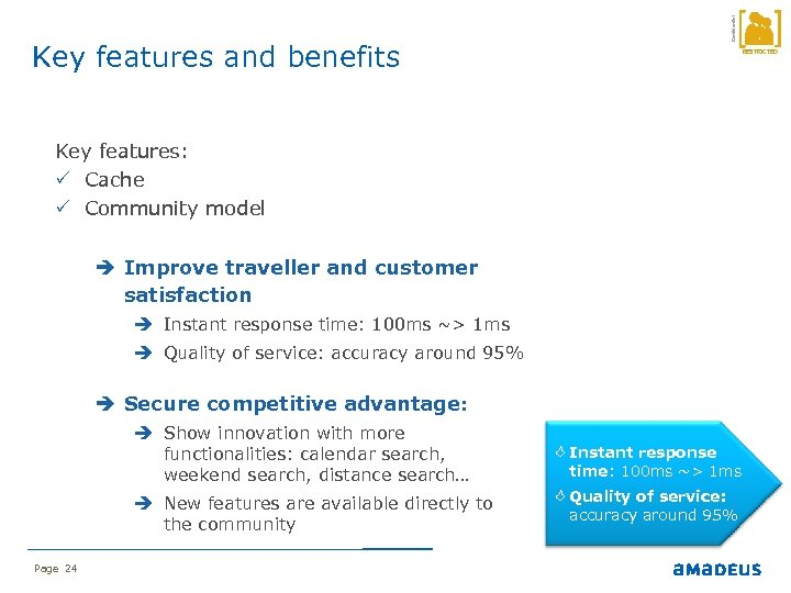 Confidential Key features and benefits RESTRICTED Key features: P Cache P Community model Improve