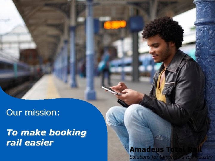 Our mission: To make booking rail easier