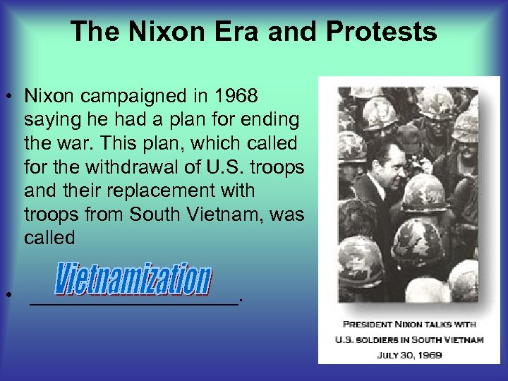 The Nixon Era and Protests • Nixon campaigned in 1968 saying he had a