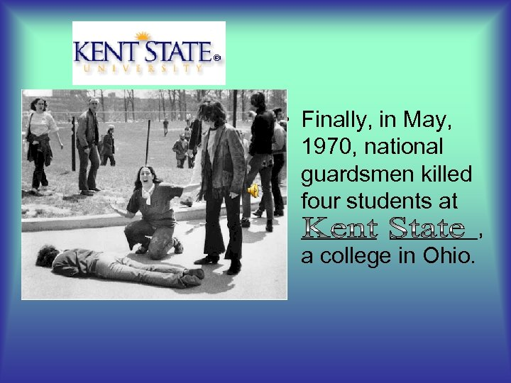 • Finally, in May, 1970, national guardsmen killed four students at _______, a