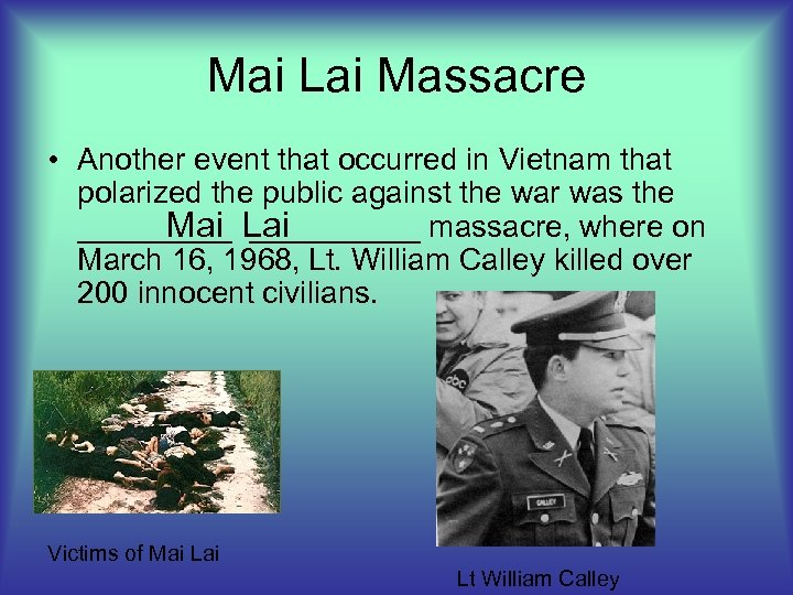 Mai Lai Massacre • Another event that occurred in Vietnam that polarized the public
