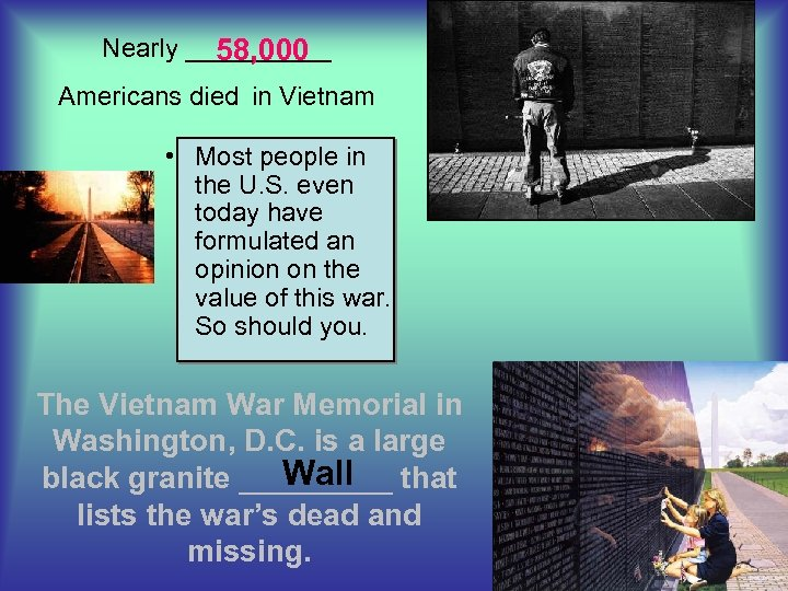 Nearly _____ 58, 000 Americans died in Vietnam • Most people in the U.
