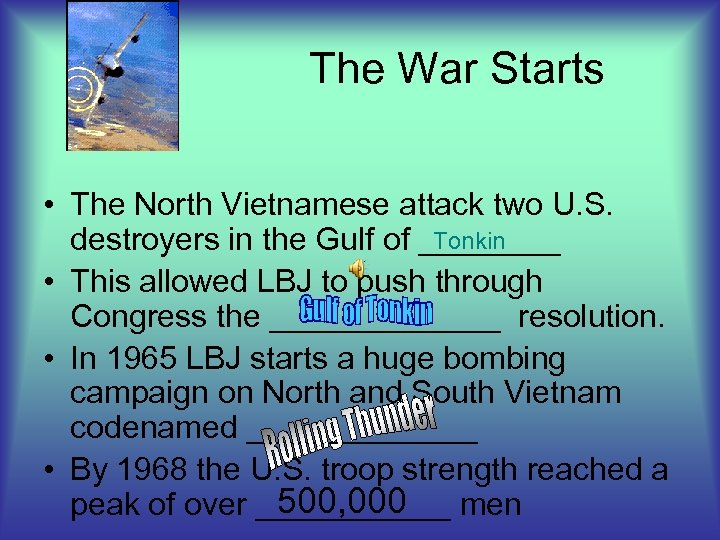 The War Starts • The North Vietnamese attack two U. S. Tonkin destroyers in