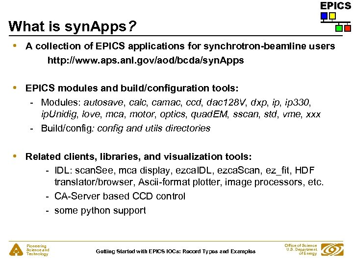 What is syn. Apps? • A collection of EPICS applications for synchrotron-beamline users http: