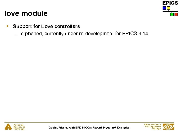 love module • Support for Love controllers - orphaned, currently under re-development for EPICS